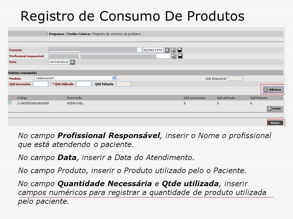 Registro de Consumo De Produtos No campo Paciente, inserir o Nome do paciente. No campo Profissional Responsável, inserir o Nome o profissional que es