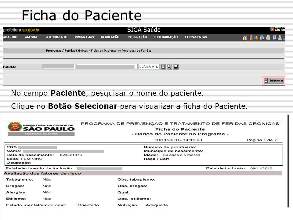 Ficha do Paciente No campo Paciente, pesquisar o nome do paciente. Clique no Botão Selecionar para visualizar a ficha do Paciente.