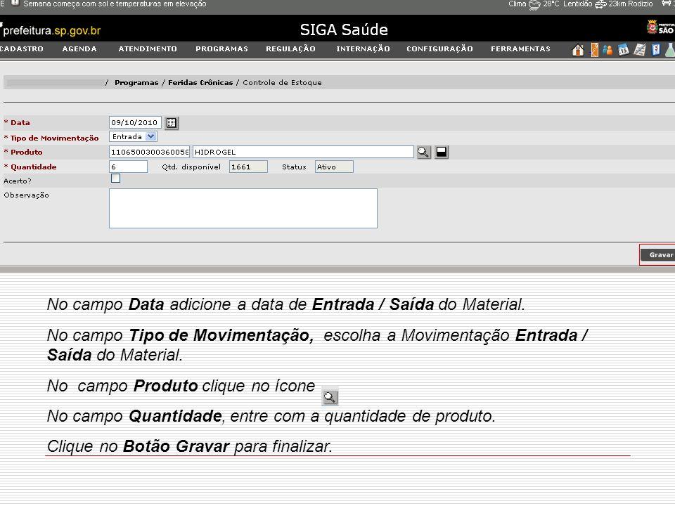 No campo Data adicione a data de Entrada / Saída do Material. No campo Tipo de Movimentação, escolha a Movimentação Entrada / Saída do Material. No ca