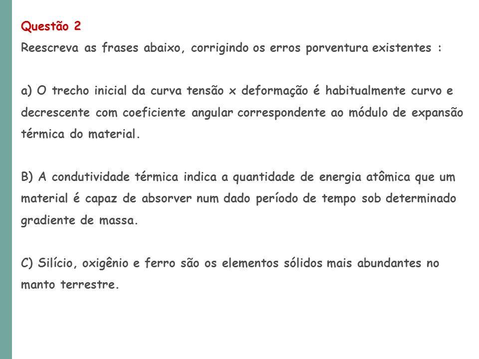 Questão 2 Reescreva as frases abaixo, corrigindo os erros porventura existentes : a) O trecho inicial da curva tensão x deformação é habitualmente cur