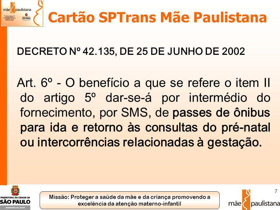 Missão: Proteger a saúde da mãe e da criança promovendo a excelência da atenção materno-infantil 7 Cartão SPTrans Mãe Paulistana DECRETO Nº 42.135, DE