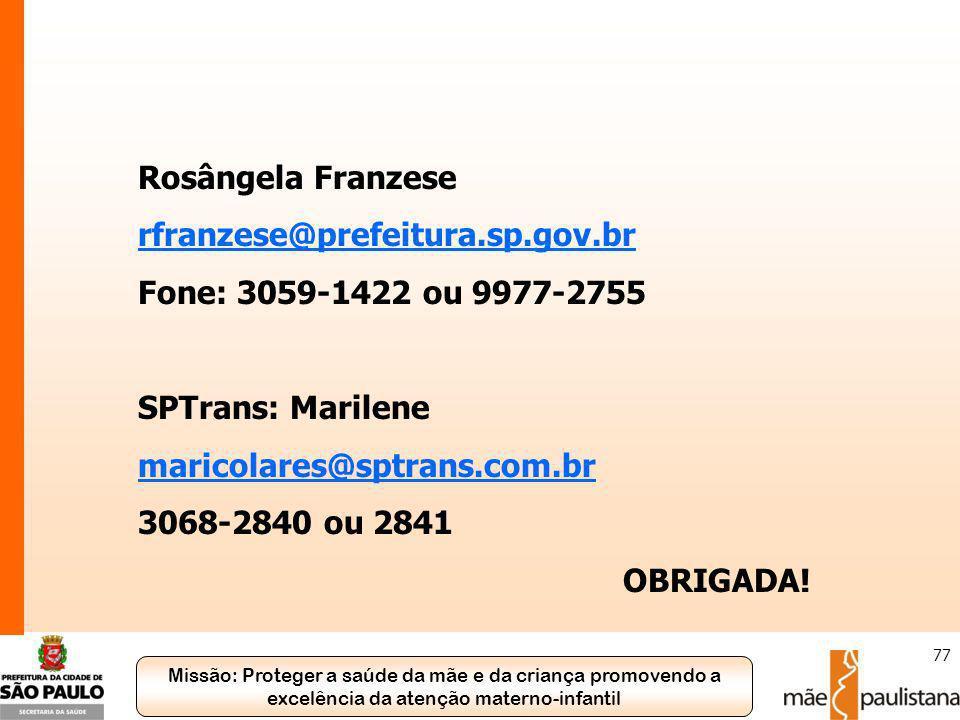 Missão: Proteger a saúde da mãe e da criança promovendo a excelência da atenção materno-infantil 77 Rosângela Franzese rfranzese@prefeitura.sp.gov.br