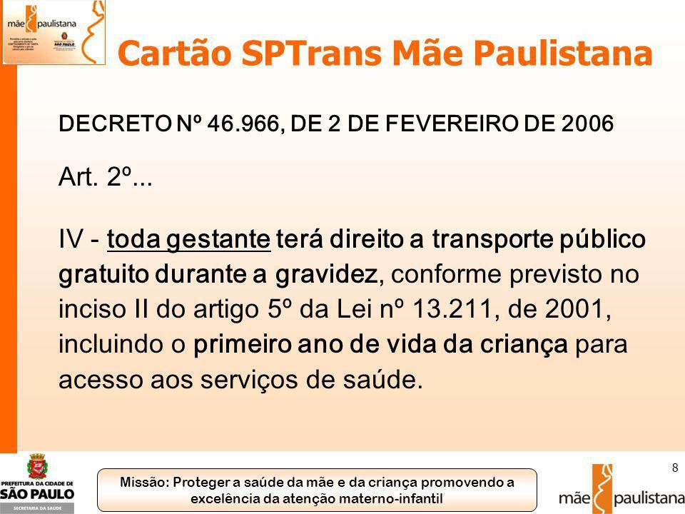 Missão: Proteger a saúde da mãe e da criança promovendo a excelência da atenção materno-infantil 8 Cartão SPTrans Mãe Paulistana DECRETO Nº 46.966, DE