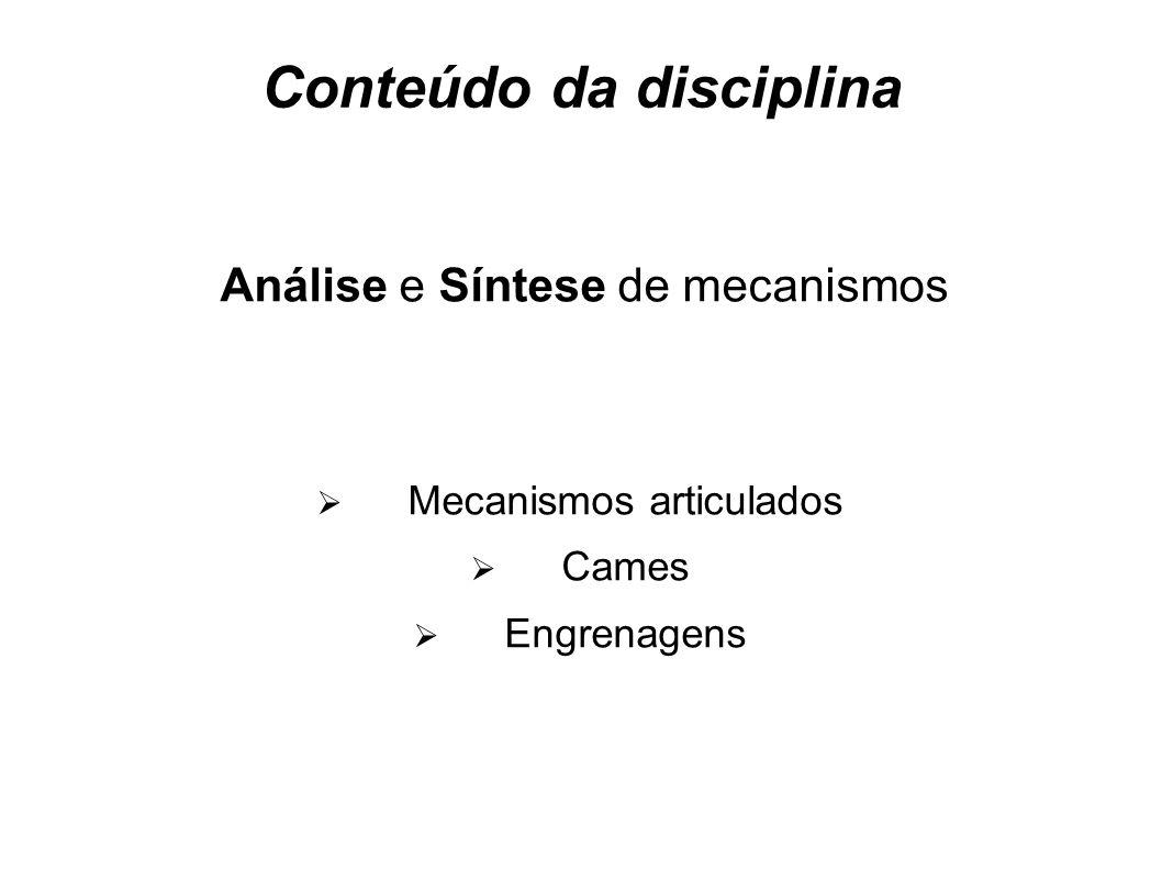 Conteúdo da disciplina Análise e Síntese de mecanismos Mecanismos articulados Cames Engrenagens