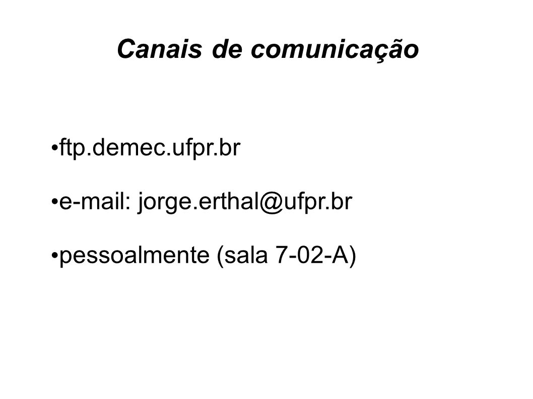 Canais de comunicação ftp.demec.ufpr.br e-mail: jorge.erthal@ufpr.br pessoalmente (sala 7-02-A)