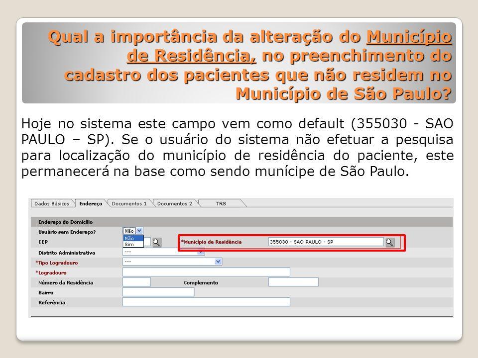 Qual a importância da alteração do Município de Residência, no preenchimento do cadastro dos pacientes que não residem no Município de São Paulo? Hoje