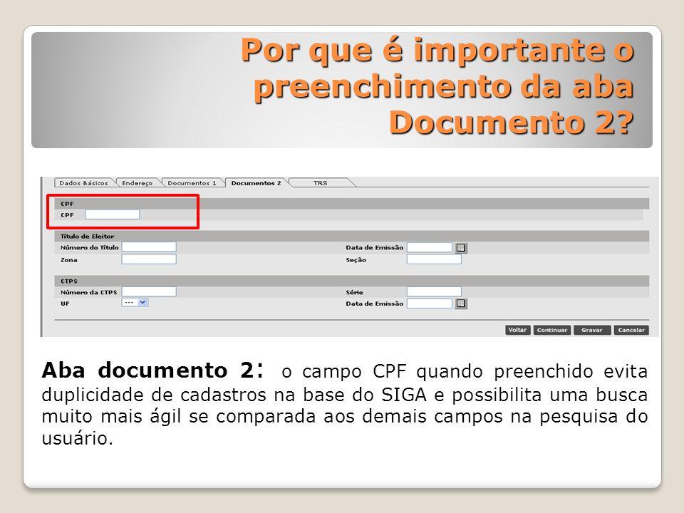 Aba documento 2 : o campo CPF quando preenchido evita duplicidade de cadastros na base do SIGA e possibilita uma busca muito mais ágil se comparada ao