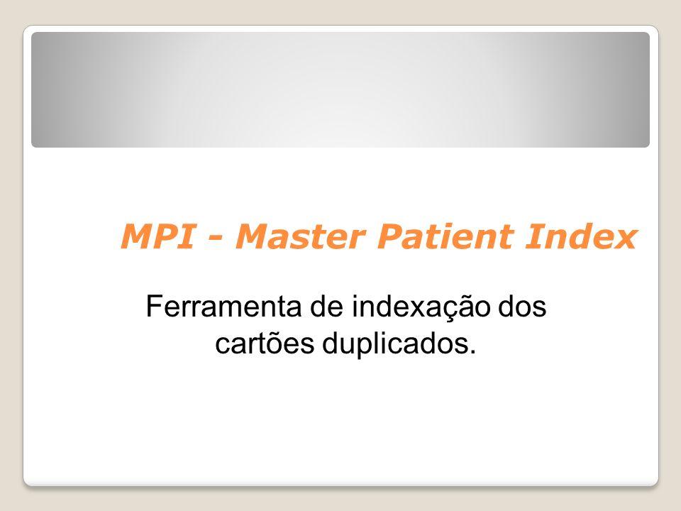 MPI - Master Patient Index Ferramenta de indexação dos cartões duplicados.