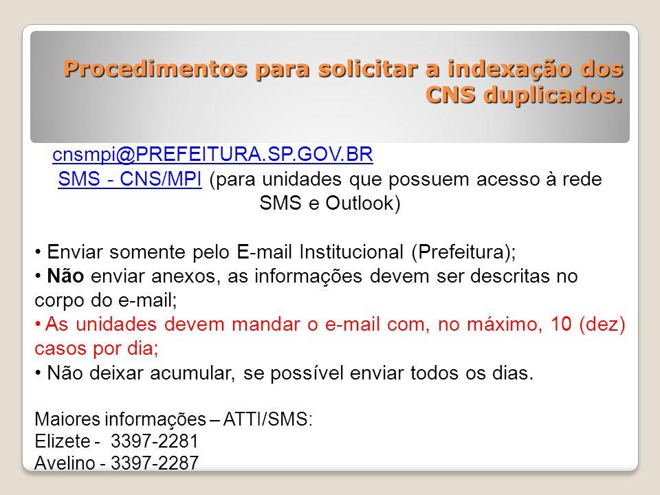 cnsmpi@PREFEITURA.SP.GOV.BR SMS - CNS/MPI (para unidades que possuem acesso à rede SMS e Outlook) Enviar somente pelo E-mail Institucional (Prefeitura