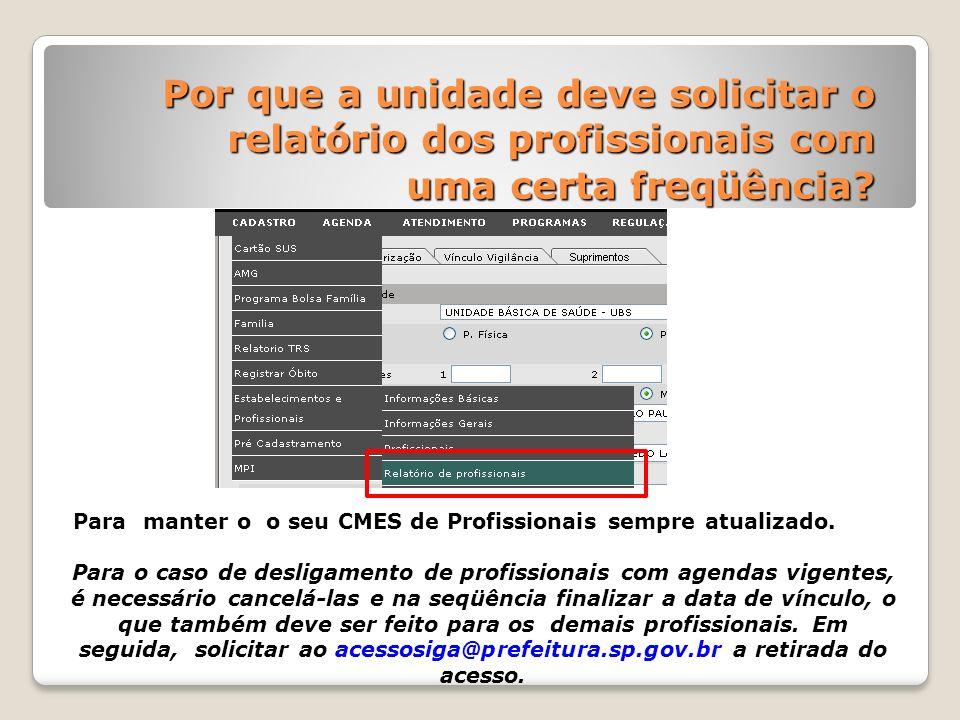Por que a unidade deve solicitar o relatório dos profissionais com uma certa freqüência? Para manter o o seu CMES de Profissionais sempre atualizado.