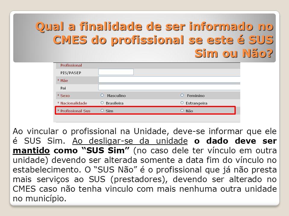 Qual a finalidade de ser informado no CMES do profissional se este é SUS Sim ou Não? Ao vincular o profissional na Unidade, deve-se informar que ele é