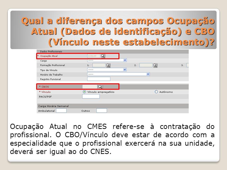 Qual a diferença dos campos Ocupação Atual (Dados de identificação) e CBO (Vínculo neste estabelecimento)? Ocupação Atual no CMES refere-se à contrata