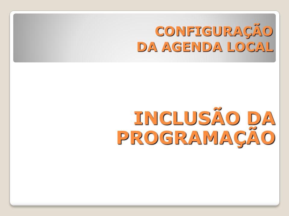 CONFIGURAÇÃO DA AGENDA LOCAL INCLUSÃO DA PROGRAMAÇÃO
