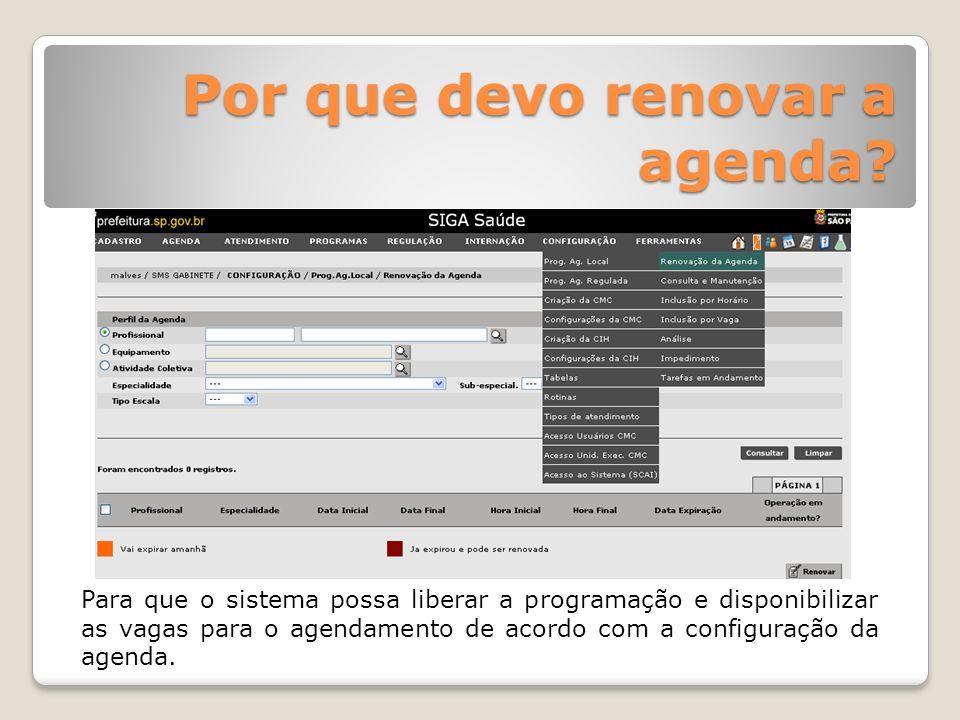 Por que devo renovar a agenda? Para que o sistema possa liberar a programação e disponibilizar as vagas para o agendamento de acordo com a configuraçã