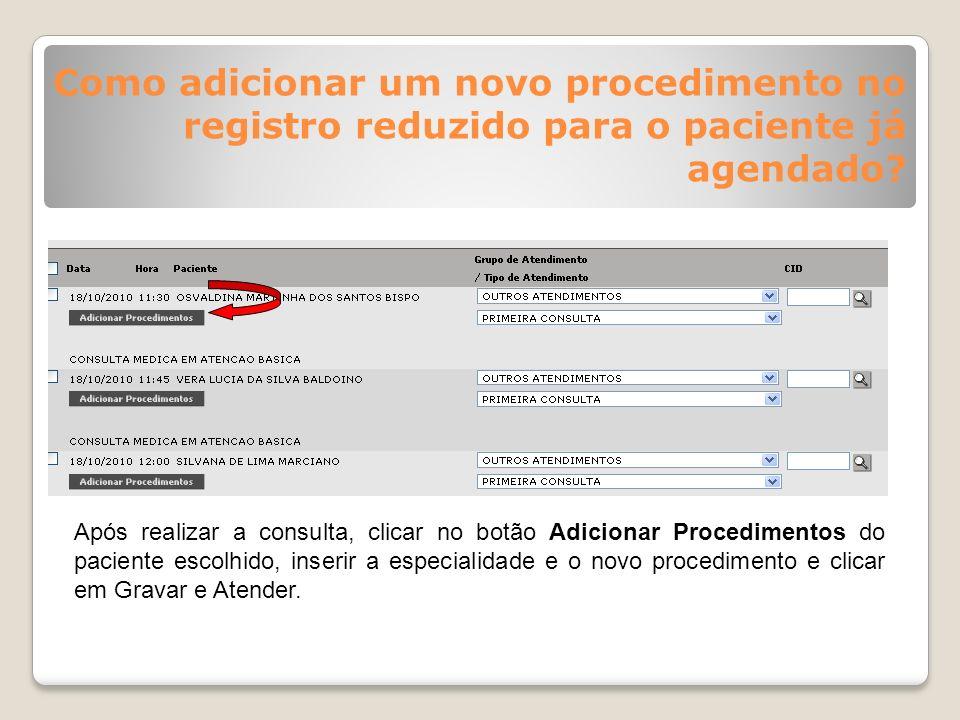 Como adicionar um novo procedimento no registro reduzido para o paciente já agendado? Após realizar a consulta, clicar no botão Adicionar Procedimento
