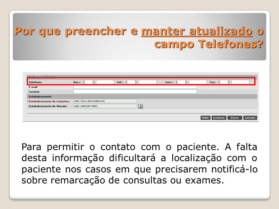 Por que preencher e manter atualizado o campo Telefones? Para permitir o contato com o paciente. A falta desta informação dificultará a localização co