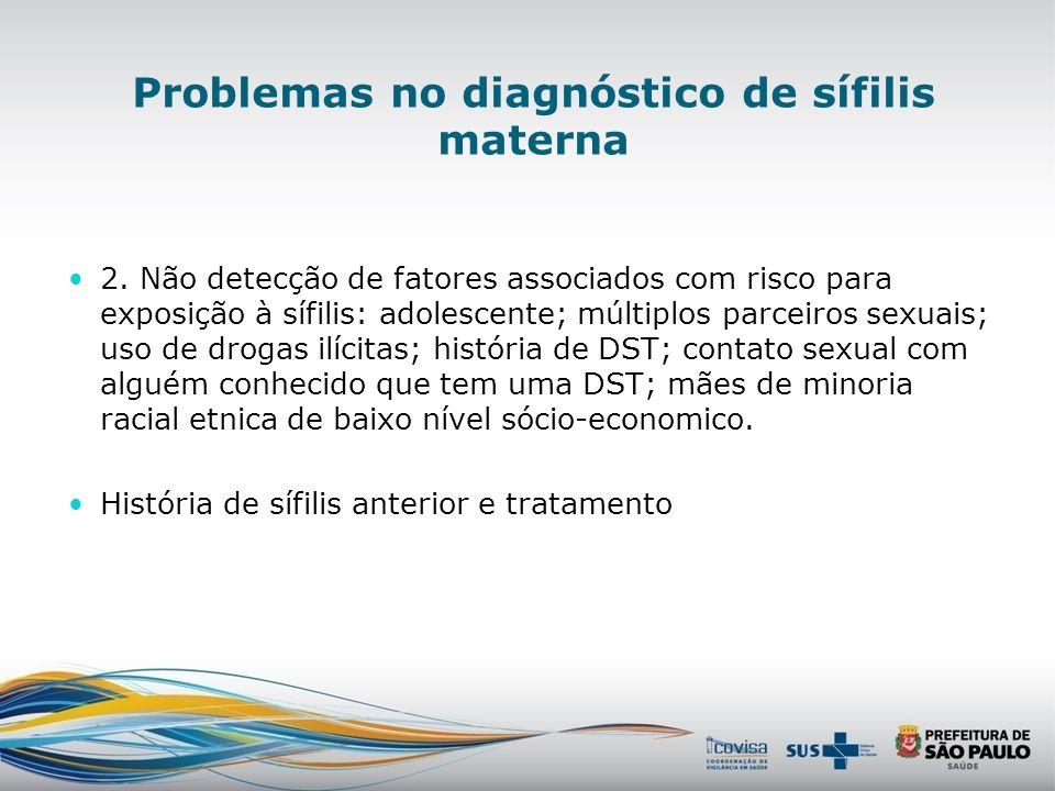 Dificuldades no diagnóstico de sífilis materna 2. Reconhecimento de sinais de sífilis materna Alto índice de suspeita: Qualquer úlcera, independente d