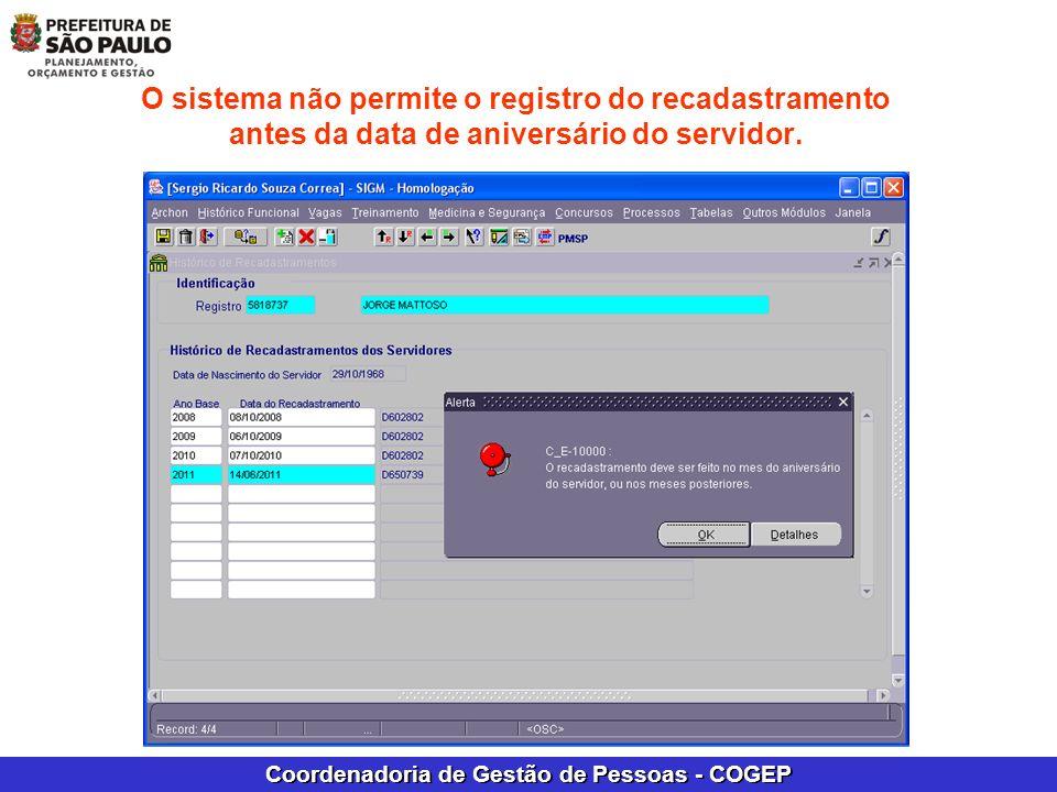 Coordenadoria de Gestão de Pessoas - COGEP O sistema não permite o registro do recadastramento antes da data de aniversário do servidor.