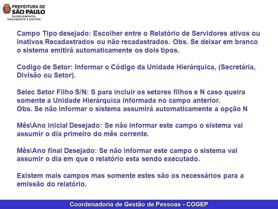 Coordenadoria de Gestão de Pessoas - COGEP Campo Tipo desejado: Escolher entre o Relatório de Servidores ativos ou inativos Recadastrados ou não recad