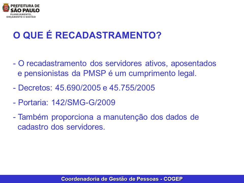 Coordenadoria de Gestão de Pessoas - COGEP O QUE É RECADASTRAMENTO? - O recadastramento dos servidores ativos, aposentados e pensionistas da PMSP é um