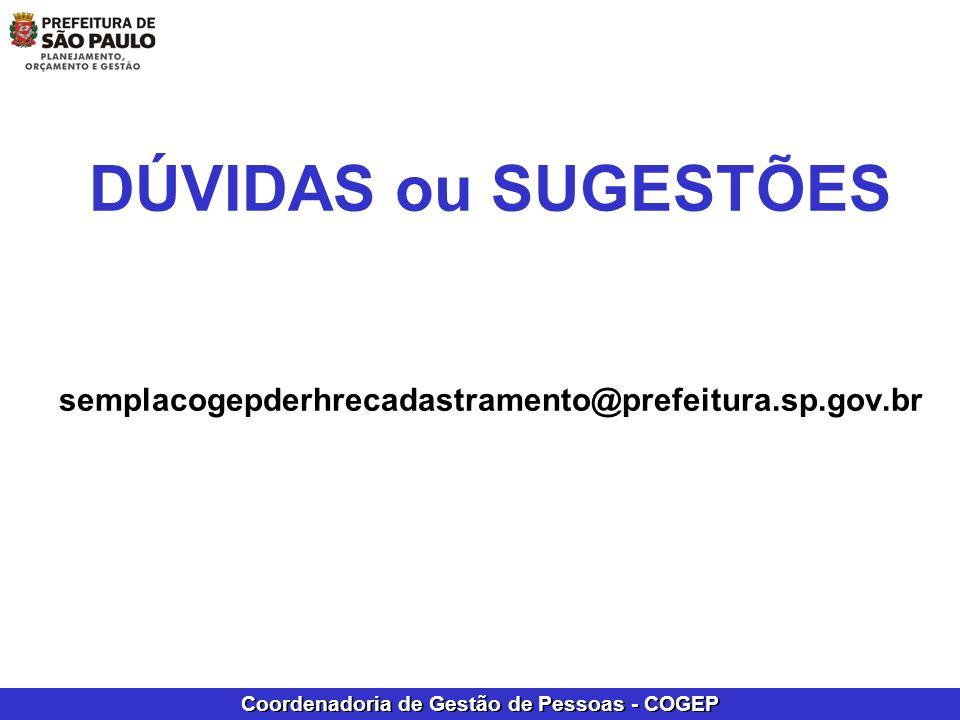 Coordenadoria de Gestão de Pessoas - COGEP DÚVIDAS ou SUGESTÕES semplacogepderhrecadastramento@prefeitura.sp.gov.br