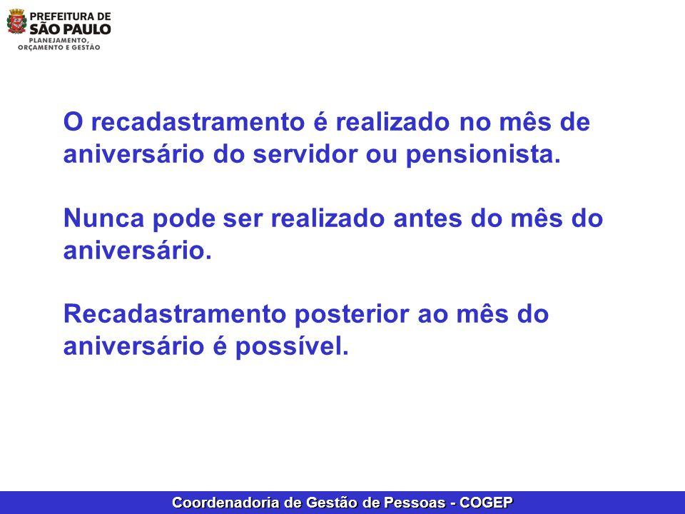 Coordenadoria de Gestão de Pessoas - COGEP O recadastramento é realizado no mês de aniversário do servidor ou pensionista. Nunca pode ser realizado an