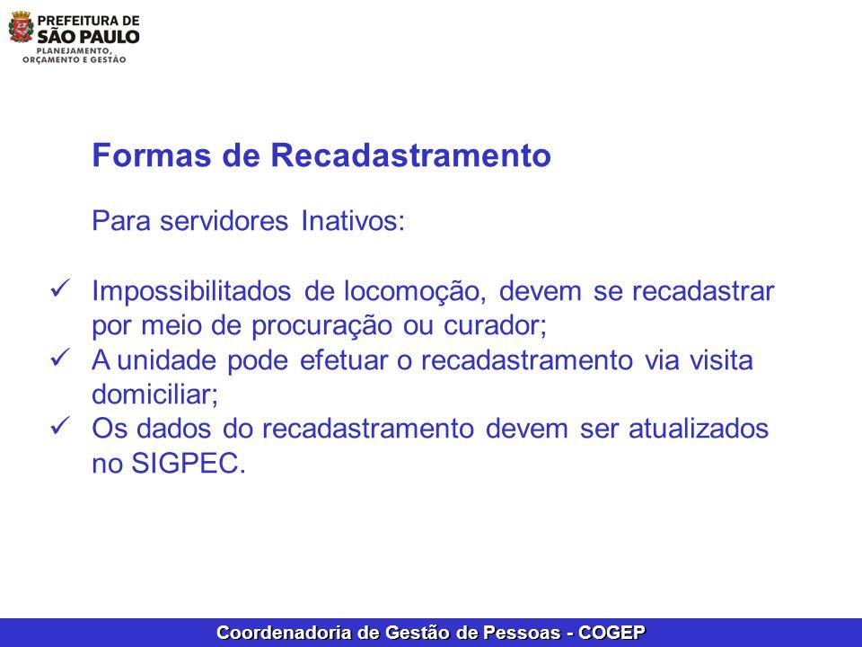 Coordenadoria de Gestão de Pessoas - COGEP Formas de Recadastramento Para servidores Inativos: Impossibilitados de locomoção, devem se recadastrar por