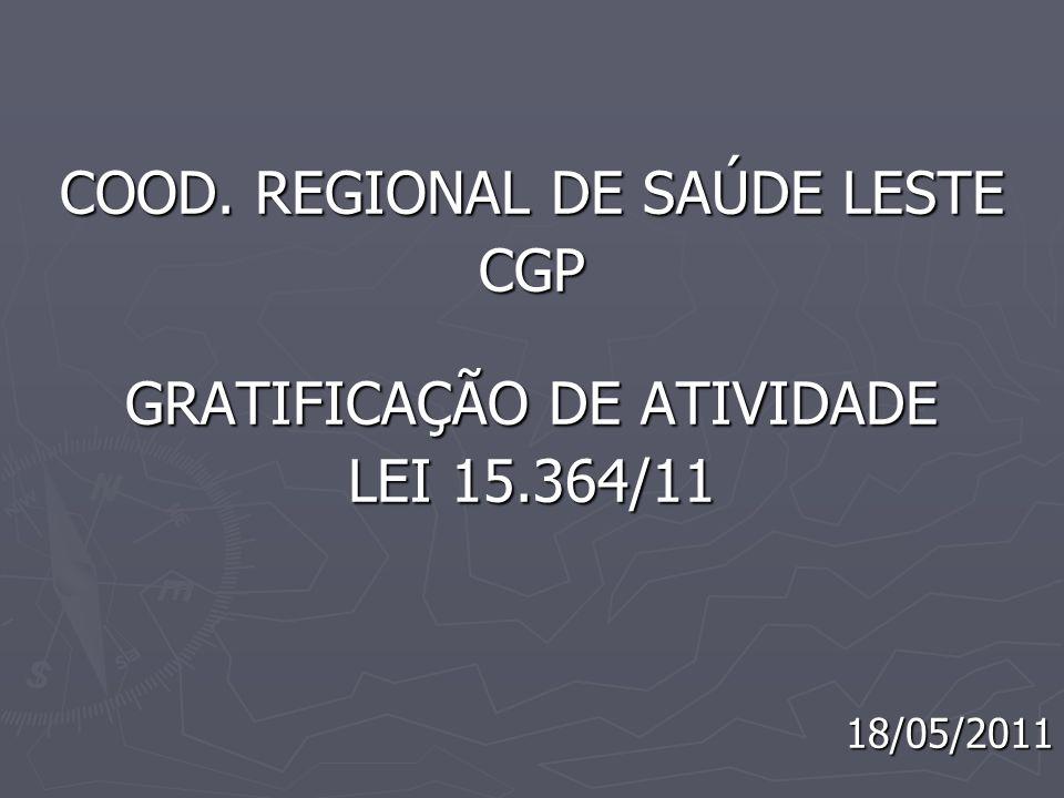 COOD. REGIONAL DE SAÚDE LESTE CGP GRATIFICAÇÃO DE ATIVIDADE LEI 15.364/11 18/05/2011