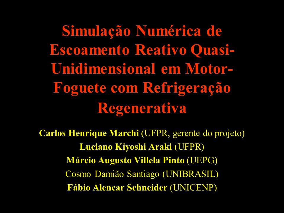 Simulação Numérica de Escoamento Reativo Quasi- Unidimensional em Motor- Foguete com Refrigeração Regenerativa Carlos Henrique Marchi (UFPR, gerente d
