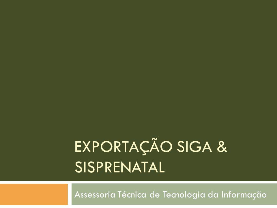 EXPORTAÇÃO SIGA & SISPRENATAL Assessoria Técnica de Tecnologia da Informação