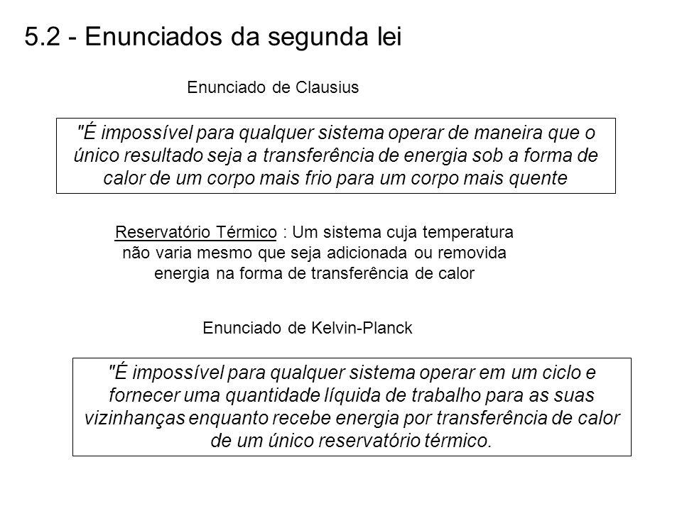 Reservatório Térmico O enunciado de Kelvin-Planck não exclui a possibilidade de transferência líquida de energia através de trabalho PARA o sistema Reservatório Térmico (reservatório único)