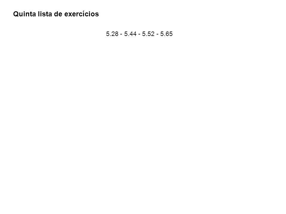 Quinta lista de exercícios 5.28 - 5.44 - 5.52 - 5.65