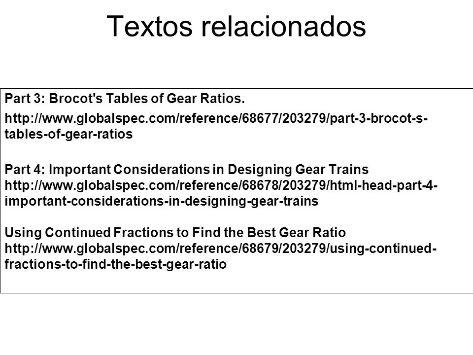 Textos relacionados Part 3: Brocot's Tables of Gear Ratios. http://www.globalspec.com/reference/68677/203279/part-3-brocot-s- tables-of-gear-ratios Pa