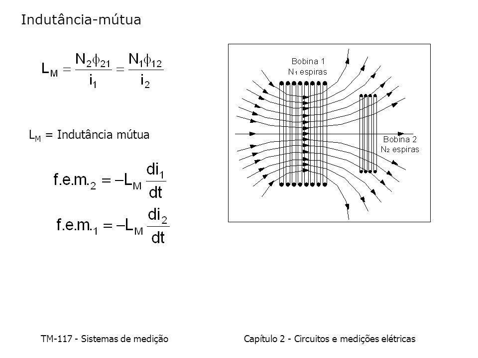 TM-117 - Sistemas de mediçãoCapítulo 2 - Circuitos e medições elétricas L M = Indutância mútua Indutância-mútua