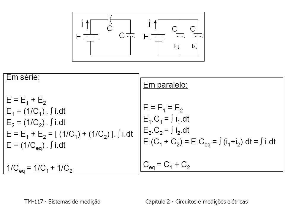 TM-117 - Sistemas de mediçãoCapítulo 2 - Circuitos e medições elétricas Em série: E = E 1 + E 2 E 1 = (1/C 1 ).