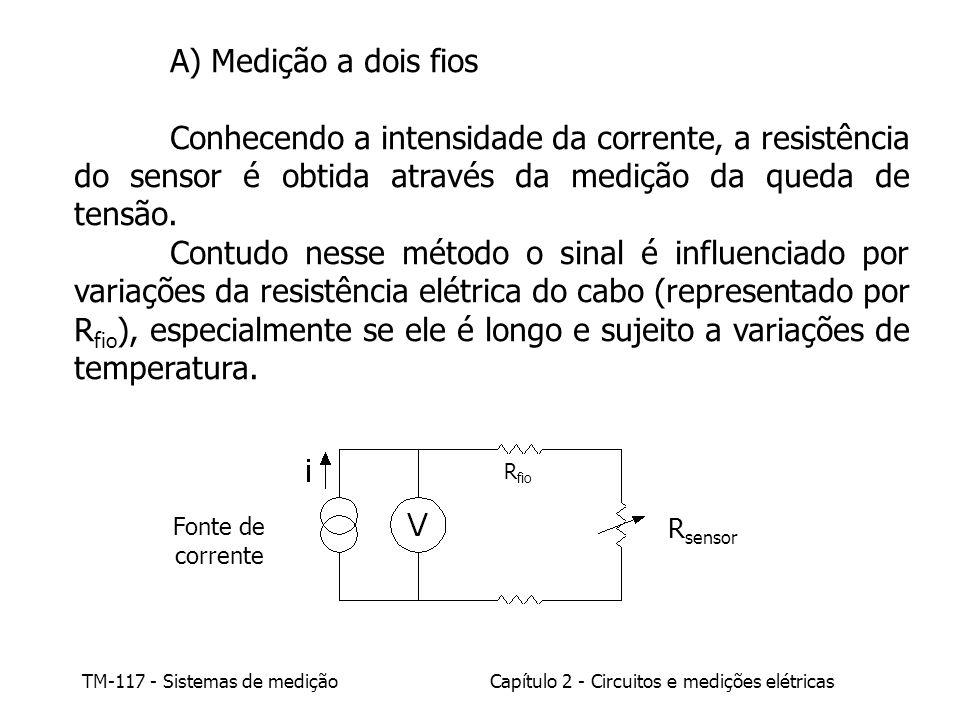 TM-117 - Sistemas de mediçãoCapítulo 2 - Circuitos e medições elétricas A) Medição a dois fios Conhecendo a intensidade da corrente, a resistência do sensor é obtida através da medição da queda de tensão.