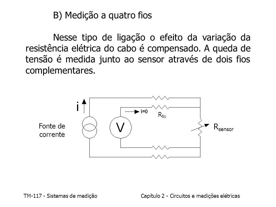 TM-117 - Sistemas de mediçãoCapítulo 2 - Circuitos e medições elétricas B) Medição a quatro fios Nesse tipo de ligação o efeito da variação da resistência elétrica do cabo é compensado.