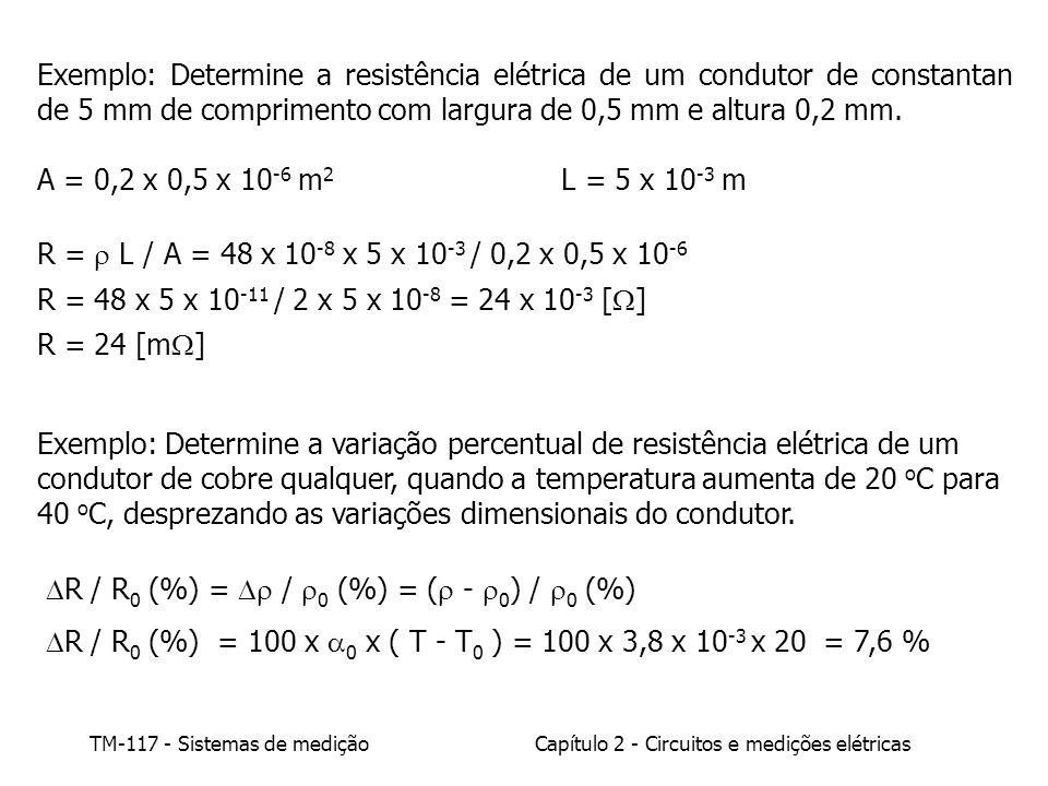 TM-117 - Sistemas de mediçãoCapítulo 2 - Circuitos e medições elétricas 2.1.2 - Capacitores e capacitância A capacitância C de um capacitor é definida como a razão entre a carga elétrica Q e a diferença de potencial, V ab : C = Q / V ab [C/V] = [Farad] = [F] Dois condutores separados por um material isolante, chamado dielétrico, formam um capacitor : q elétron = 1,602 x 10 -19 [Coulomb] 1 cm 3 de cobre possui 8 x 10 22 elétrons livres E Q+Q- VaVa VbVb E = Campo elétrico [V/m] = [N/C] [V] = [N.m/C]