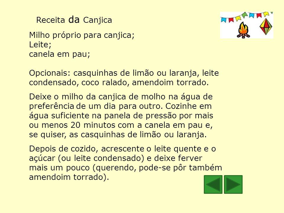 Receita da Canjica Milho próprio para canjica; Leite; canela em pau; Opcionais: casquinhas de limão ou laranja, leite condensado, coco ralado, amendoi