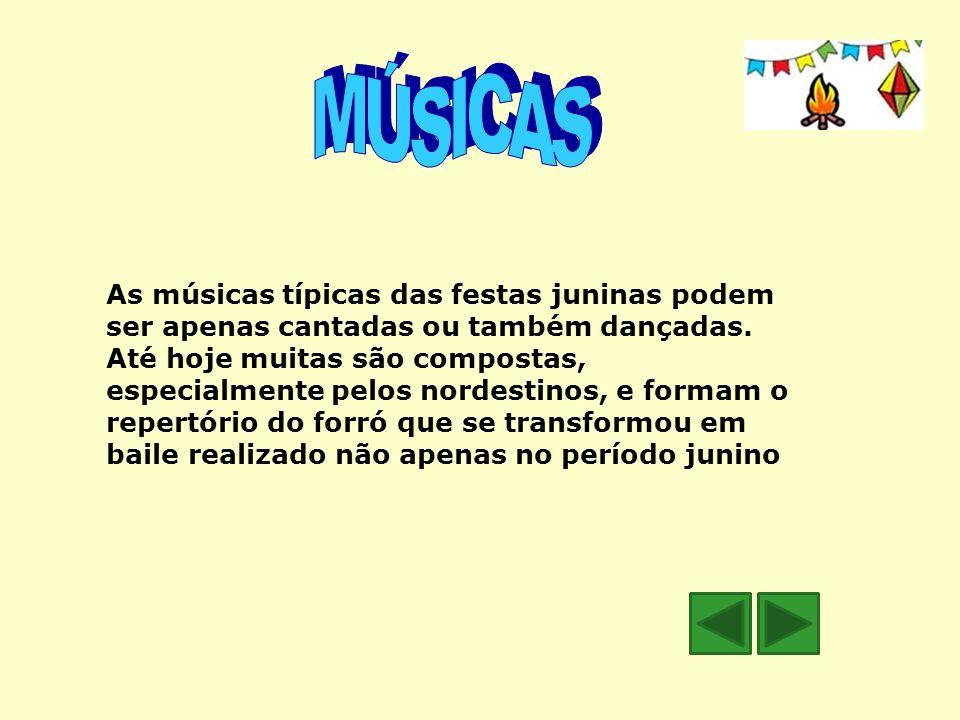 As músicas típicas das festas juninas podem ser apenas cantadas ou também dançadas. Até hoje muitas são compostas, especialmente pelos nordestinos, e