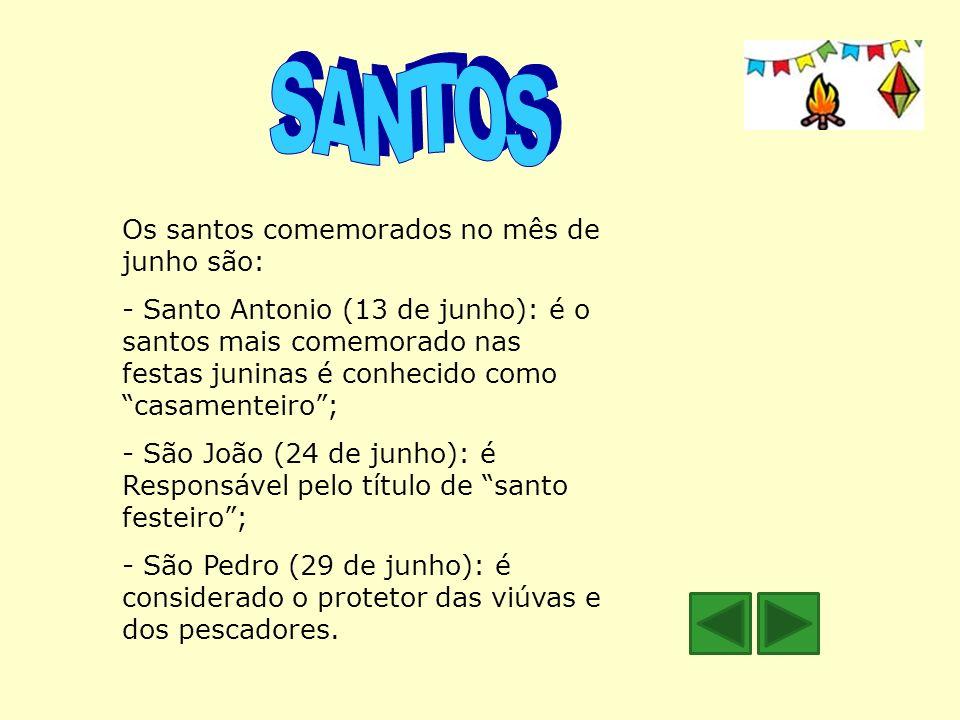 Os santos comemorados no mês de junho são: - Santo Antonio (13 de junho): é o santos mais comemorado nas festas juninas é conhecido como casamenteiro;