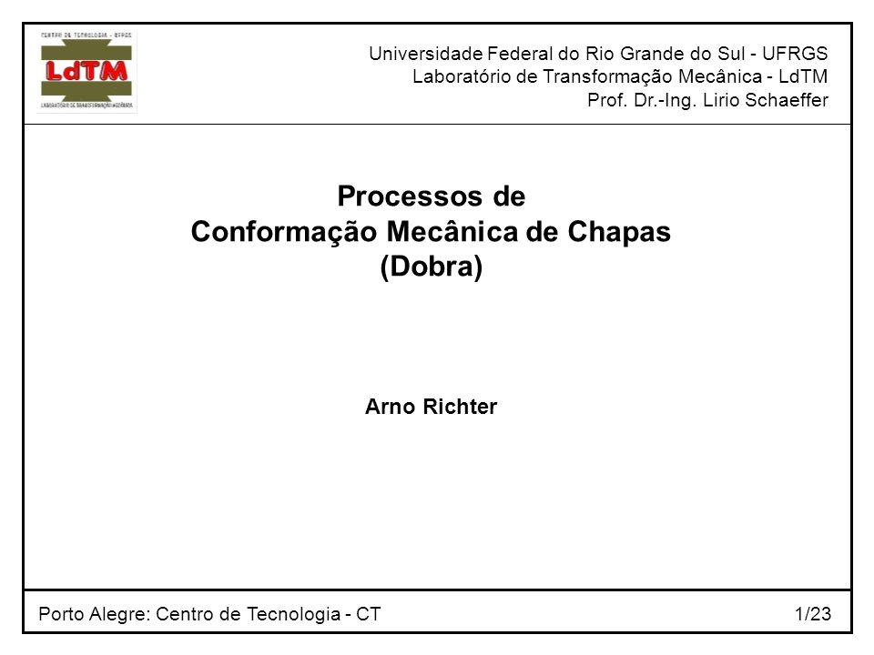 Universidade Federal do Rio Grande do Sul - UFRGS Laboratório de Transformação Mecânica - LdTM Prof. Dr.-Ing. Lirio Schaeffer Porto Alegre: Centro de