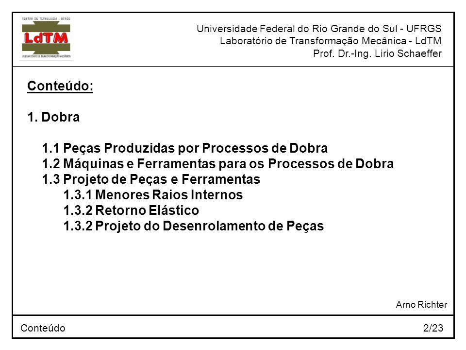 Universidade Federal do Rio Grande do Sul - UFRGS Laboratório de Transformação Mecânica - LdTM Prof. Dr.-Ing. Lirio Schaeffer Conteúdo 2/23 Arno Richt