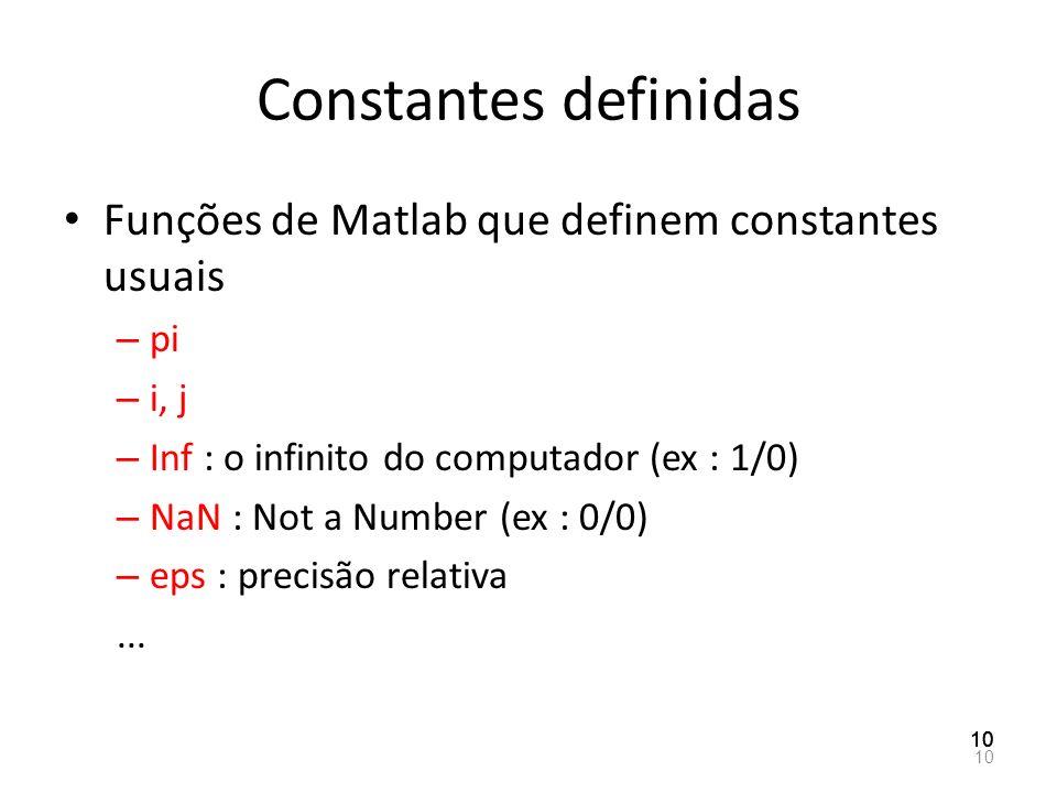 Constantes definidas Funções de Matlab que definem constantes usuais – pi – i, j – Inf : o infinito do computador (ex : 1/0) – NaN : Not a Number (ex