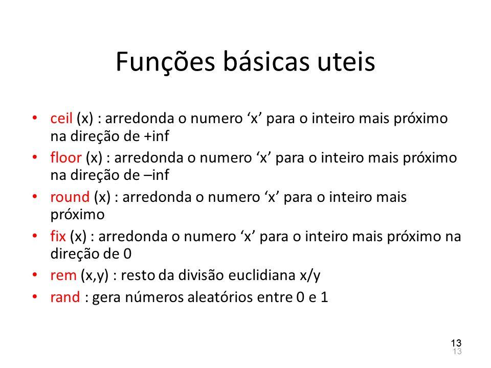 Funções básicas uteis ceil (x) : arredonda o numero x para o inteiro mais próximo na direção de +inf floor (x) : arredonda o numero x para o inteiro m