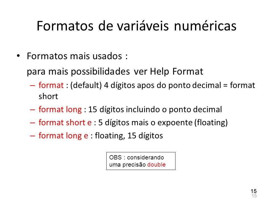 Formatos de variáveis numéricas Formatos mais usados : para mais possibilidades ver Help Format – format : (default) 4 dígitos apos do ponto decimal =