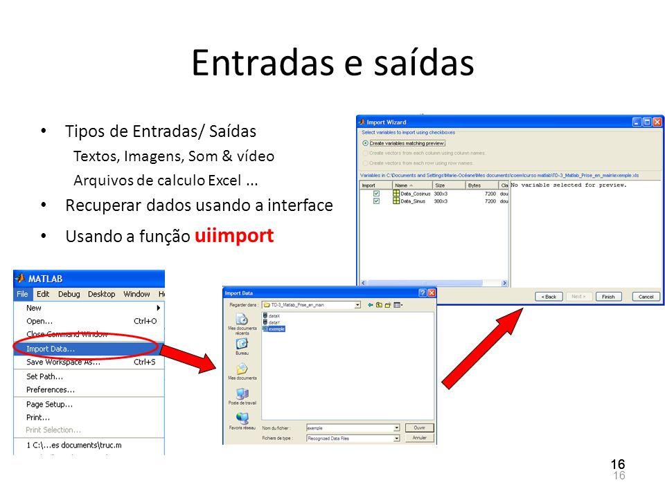 Entradas e saídas Tipos de Entradas/ Saídas Textos, Imagens, Som & vídeo Arquivos de calculo Excel... Recuperar dados usando a interface Usando a funç