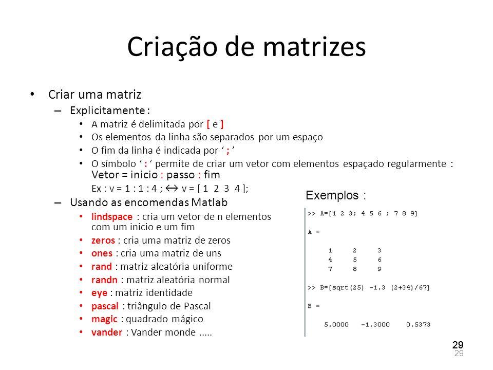 Criação de matrizes Criar uma matriz – Explicitamente : A matriz é delimitada por [ e ] Os elementos da linha são separados por um espaço O fim da lin