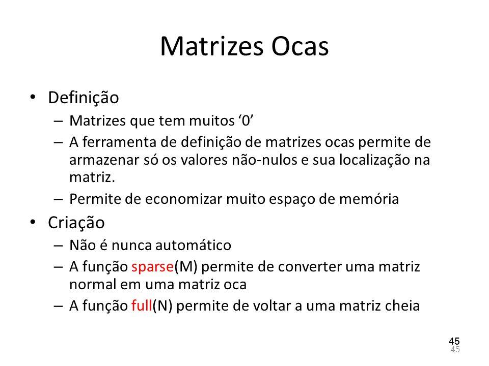 Matrizes Ocas Definição – Matrizes que tem muitos 0 – A ferramenta de definição de matrizes ocas permite de armazenar só os valores não-nulos e sua lo