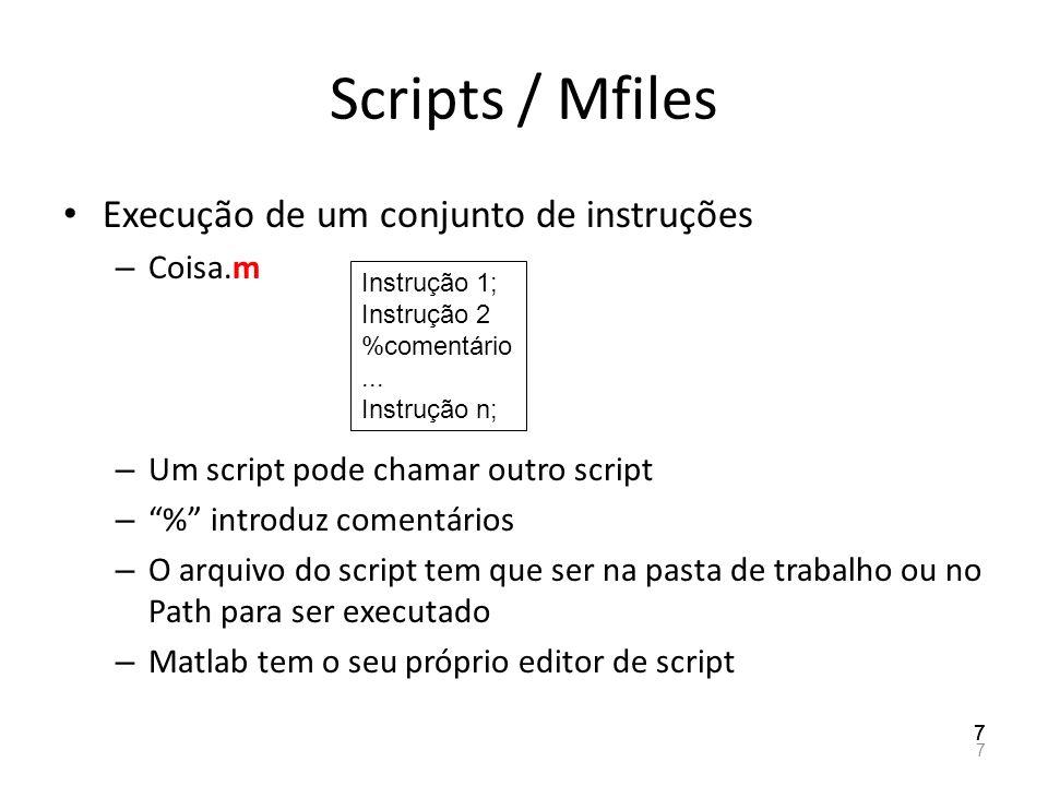 Scripts / Mfiles Execução de um conjunto de instruções – Coisa.m – Um script pode chamar outro script – % introduz comentários – O arquivo do script t